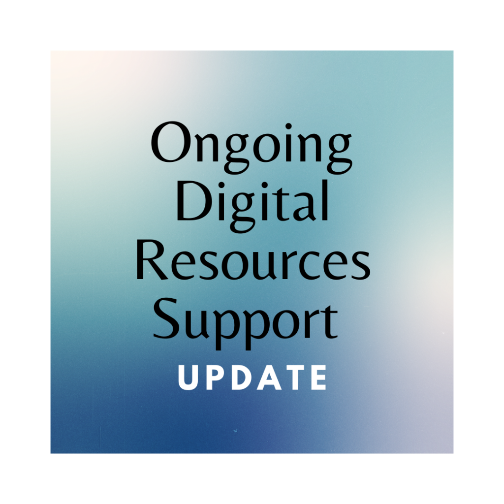 Ongoing Digital Resources Support Update